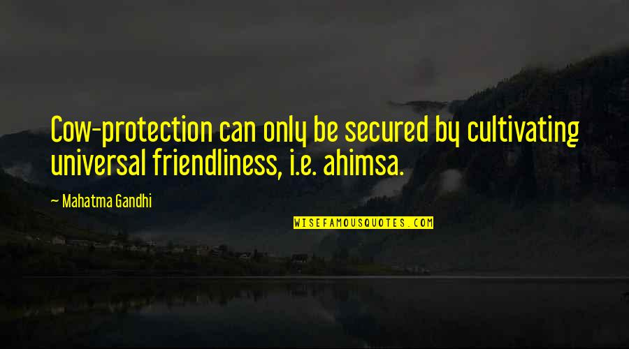 Protection Quotes By Mahatma Gandhi: Cow-protection can only be secured by cultivating universal