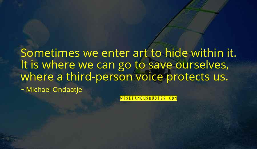 Protection Quotes By Michael Ondaatje: Sometimes we enter art to hide within it.
