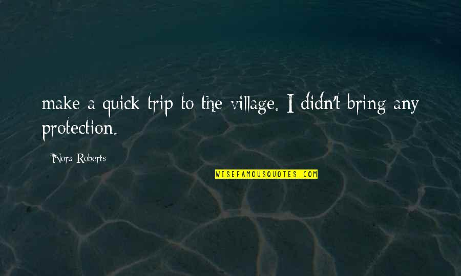 Protection Quotes By Nora Roberts: make a quick trip to the village. I