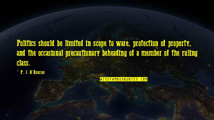 Protection Quotes By P. J. O'Rourke: Politics should be limited in scope to ware,