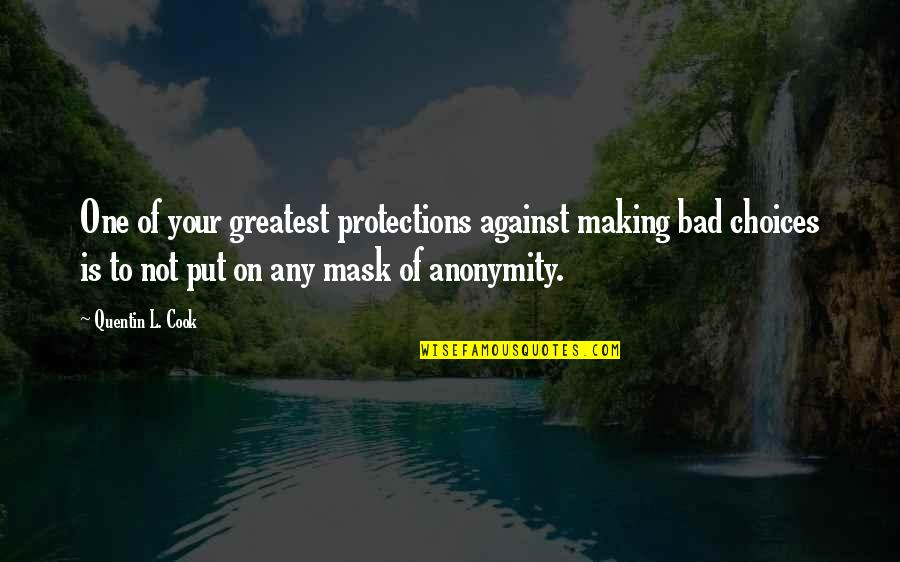 Protection Quotes By Quentin L. Cook: One of your greatest protections against making bad