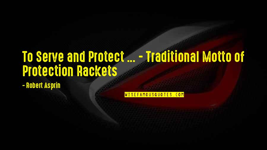 Protection Quotes By Robert Asprin: To Serve and Protect ... - Traditional Motto