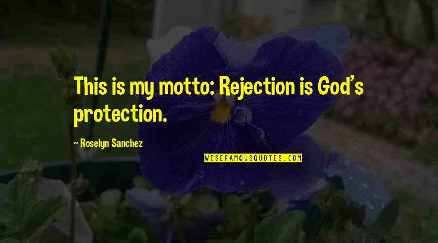Protection Quotes By Roselyn Sanchez: This is my motto: Rejection is God's protection.