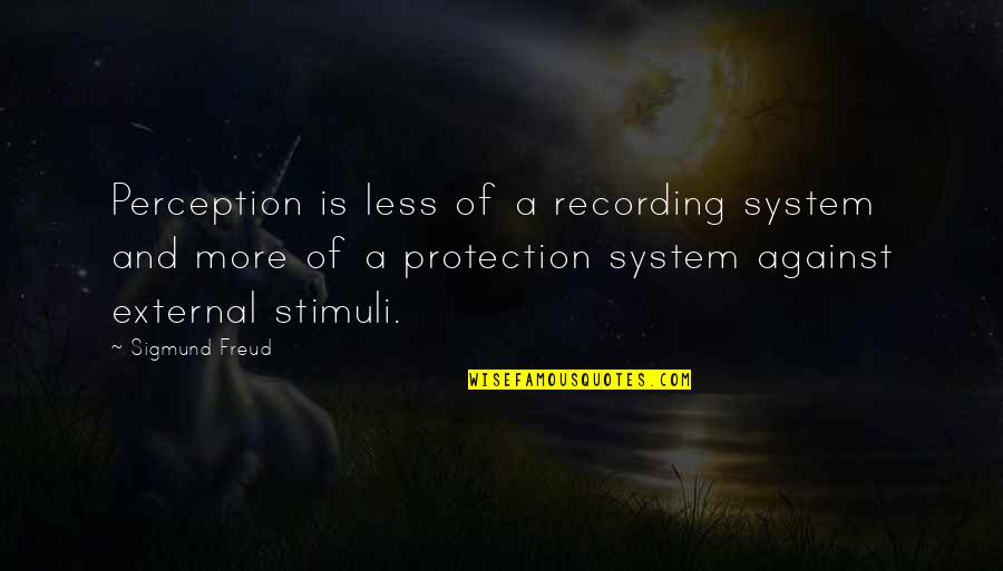 Protection Quotes By Sigmund Freud: Perception is less of a recording system and