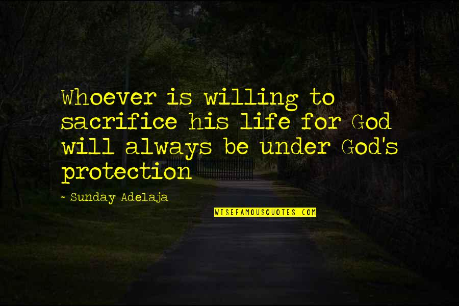 Protection Quotes By Sunday Adelaja: Whoever is willing to sacrifice his life for