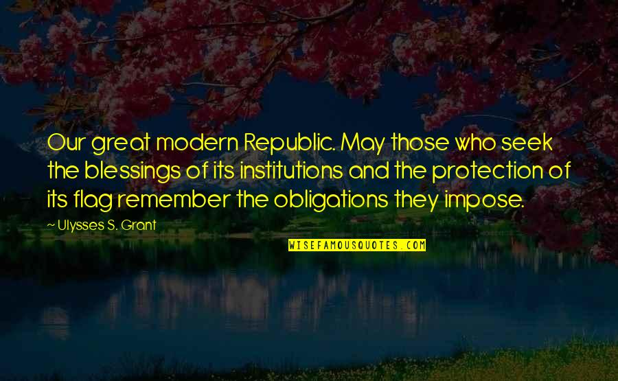 Protection Quotes By Ulysses S. Grant: Our great modern Republic. May those who seek