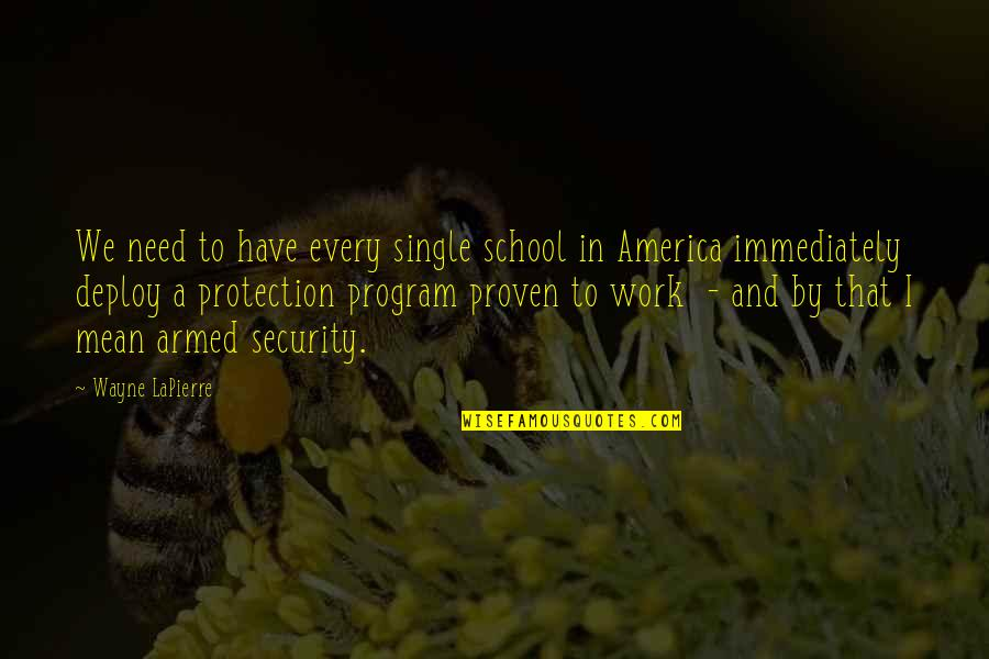 Protection Quotes By Wayne LaPierre: We need to have every single school in