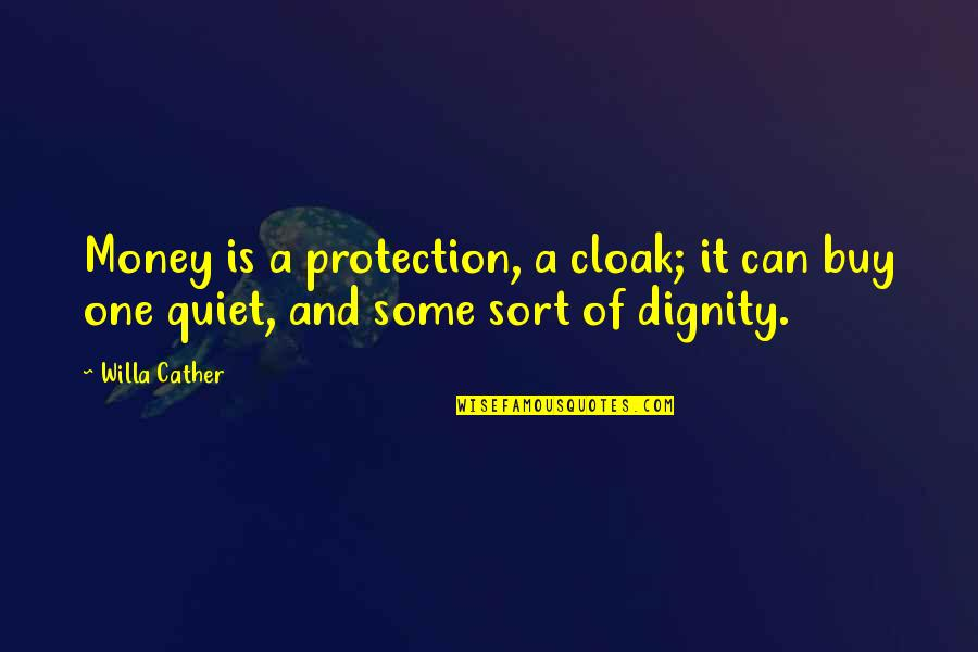 Protection Quotes By Willa Cather: Money is a protection, a cloak; it can
