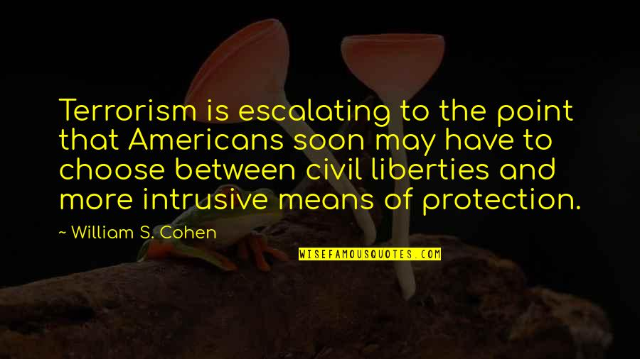 Protection Quotes By William S. Cohen: Terrorism is escalating to the point that Americans