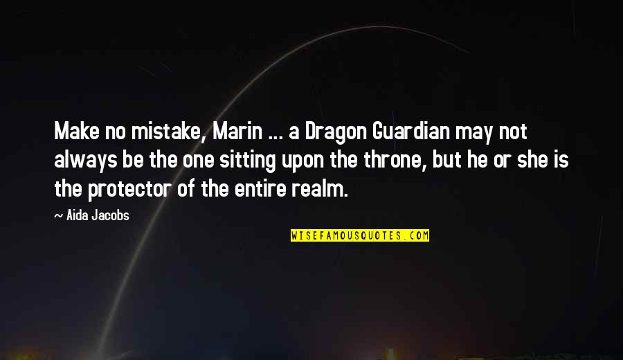 Protector Quotes By Aida Jacobs: Make no mistake, Marin ... a Dragon Guardian