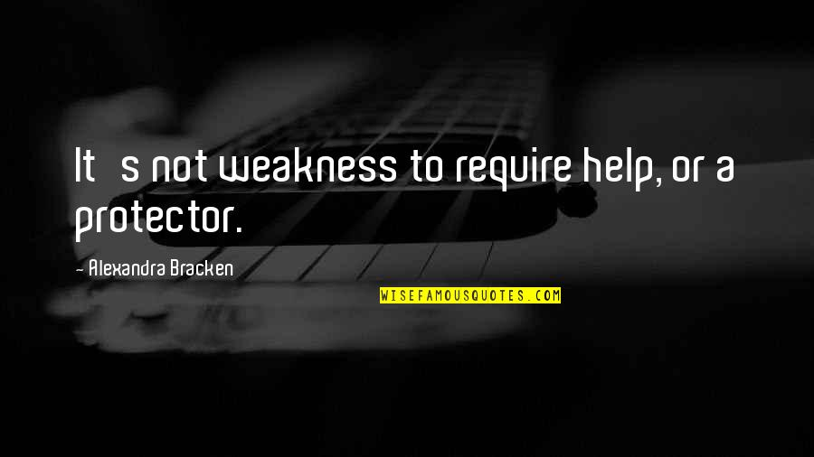 Protector Quotes By Alexandra Bracken: It's not weakness to require help, or a