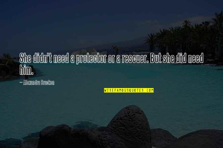 Protector Quotes By Alexandra Bracken: She didn't need a protector or a rescuer.