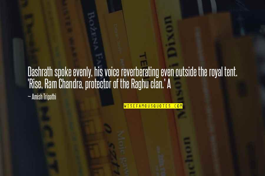 Protector Quotes By Amish Tripathi: Dashrath spoke evenly, his voice reverberating even outside
