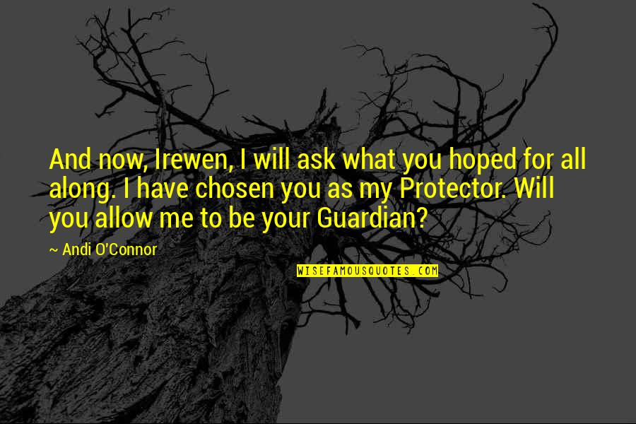 Protector Quotes By Andi O'Connor: And now, Irewen, I will ask what you