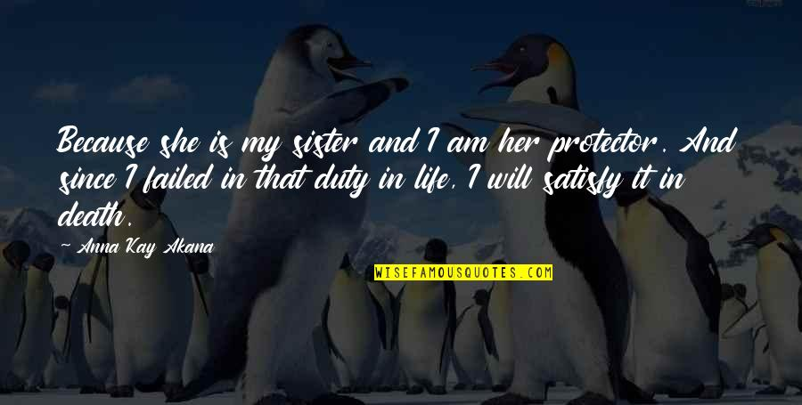 Protector Quotes By Anna Kay Akana: Because she is my sister and I am