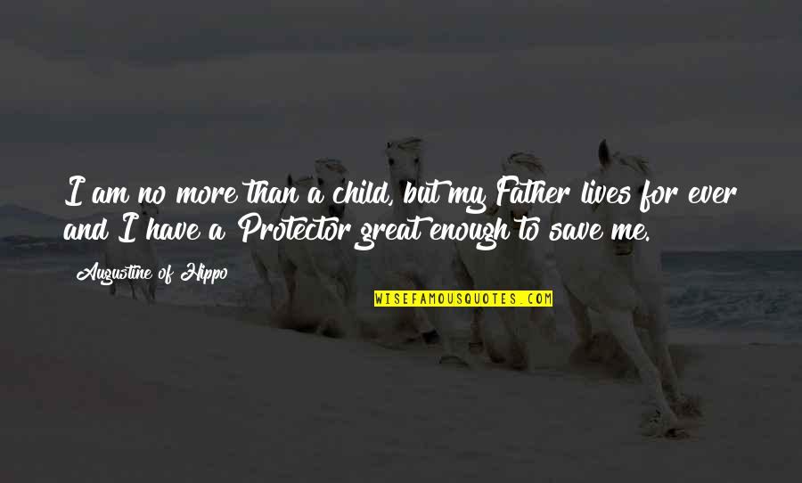Protector Quotes By Augustine Of Hippo: I am no more than a child, but