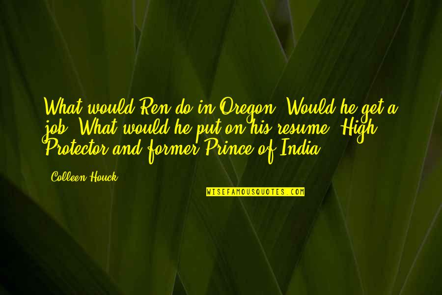 Protector Quotes By Colleen Houck: What would Ren do in Oregon? Would he