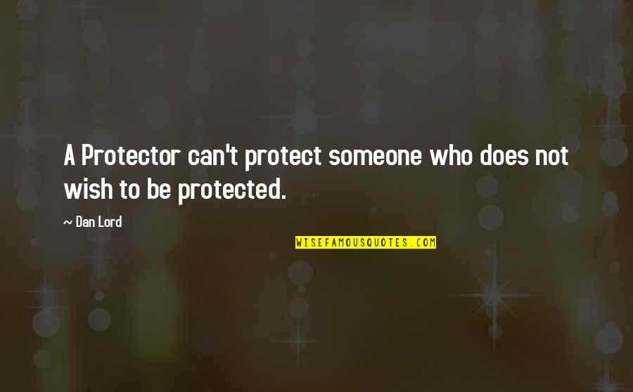 Protector Quotes By Dan Lord: A Protector can't protect someone who does not