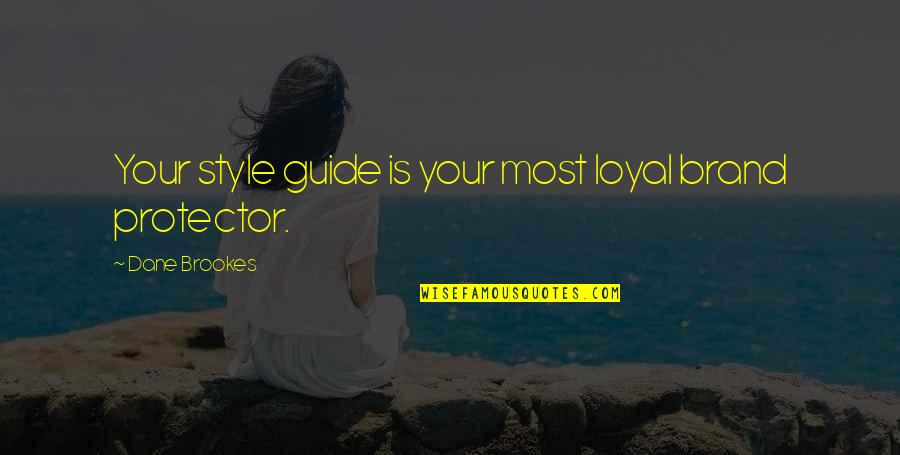 Protector Quotes By Dane Brookes: Your style guide is your most loyal brand