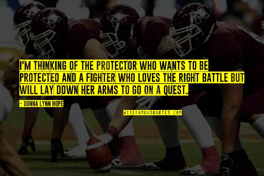 Protector Quotes By Donna Lynn Hope: I'm thinking of the protector who wants to