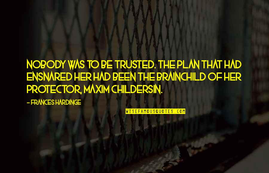 Protector Quotes By Frances Hardinge: Nobody was to be trusted. The plan that