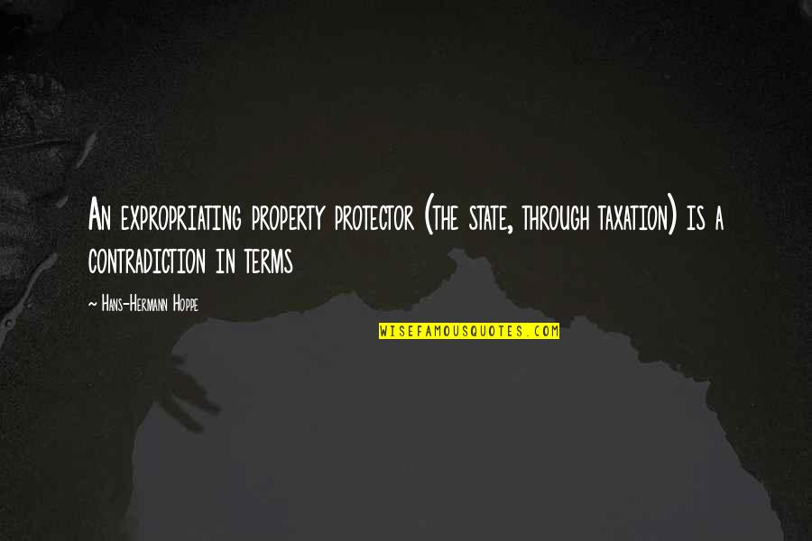 Protector Quotes By Hans-Hermann Hoppe: An expropriating property protector (the state, through taxation)