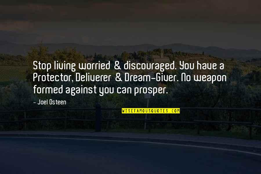 Protector Quotes By Joel Osteen: Stop living worried & discouraged. You have a