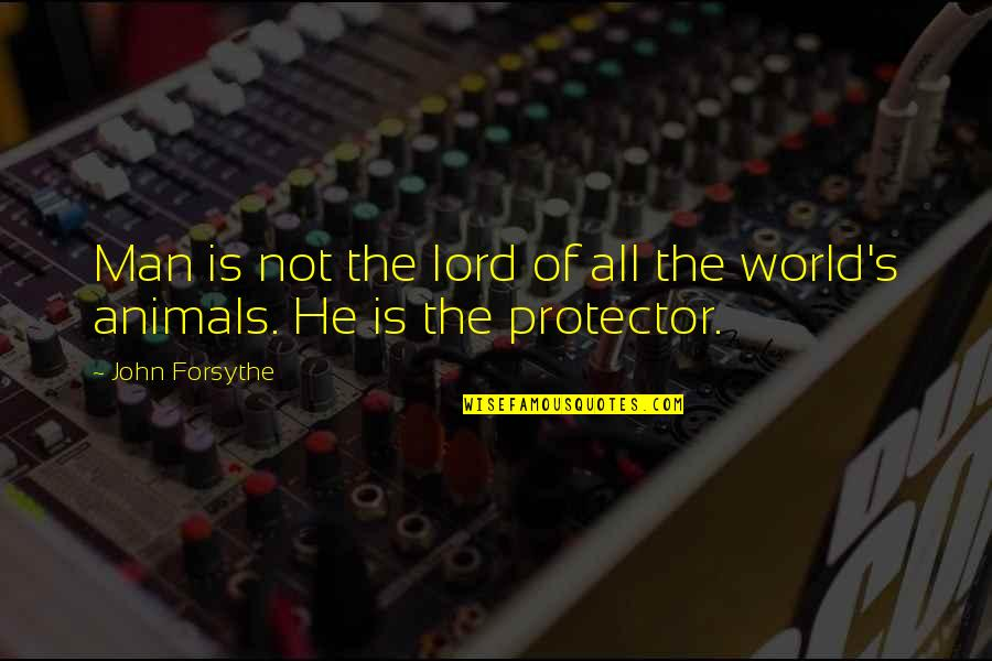 Protector Quotes By John Forsythe: Man is not the lord of all the