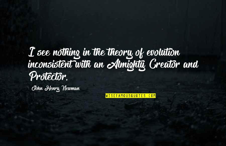 Protector Quotes By John Henry Newman: I see nothing in the theory of evolution