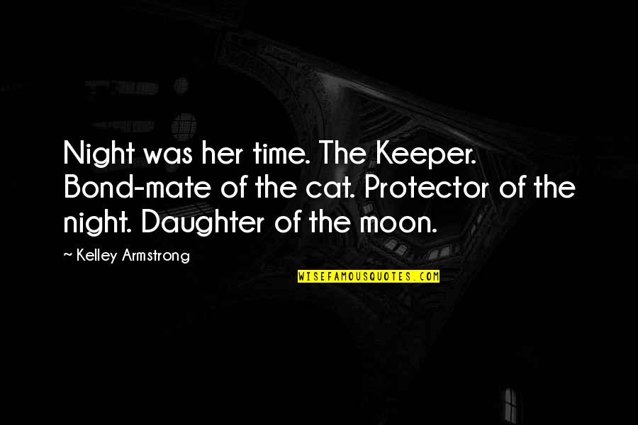 Protector Quotes By Kelley Armstrong: Night was her time. The Keeper. Bond-mate of