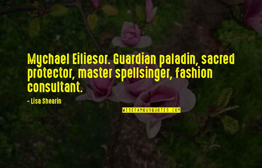 Protector Quotes By Lisa Shearin: Mychael Eiliesor. Guardian paladin, sacred protector, master spellsinger,
