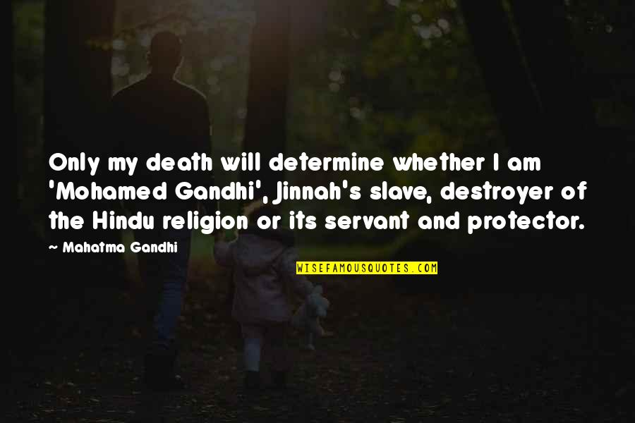 Protector Quotes By Mahatma Gandhi: Only my death will determine whether I am