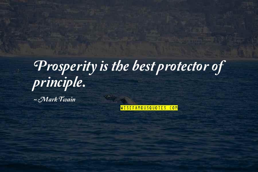 Protector Quotes By Mark Twain: Prosperity is the best protector of principle.