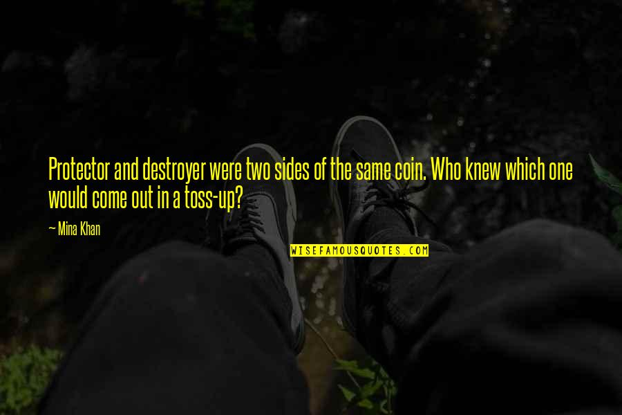 Protector Quotes By Mina Khan: Protector and destroyer were two sides of the