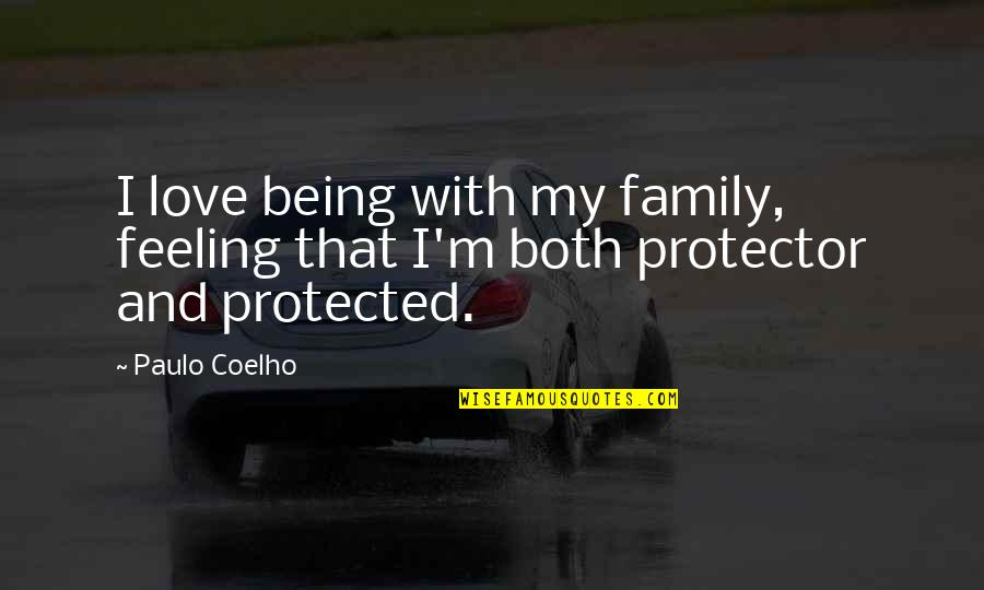 Protector Quotes By Paulo Coelho: I love being with my family, feeling that
