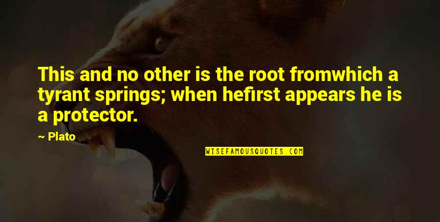 Protector Quotes By Plato: This and no other is the root fromwhich
