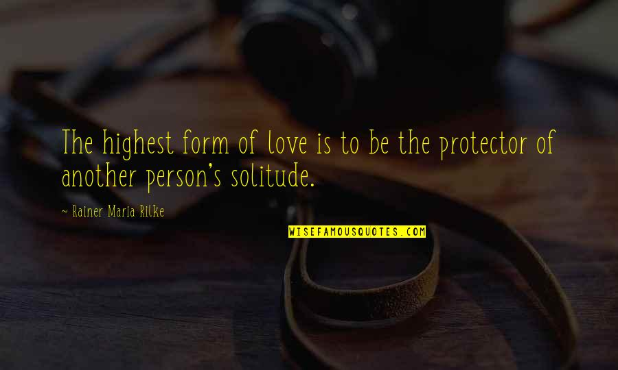 Protector Quotes By Rainer Maria Rilke: The highest form of love is to be