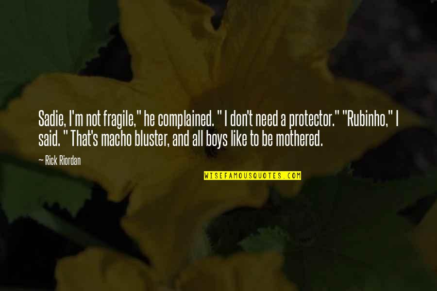 """Protector Quotes By Rick Riordan: Sadie, I'm not fragile,"""" he complained. """" I"""