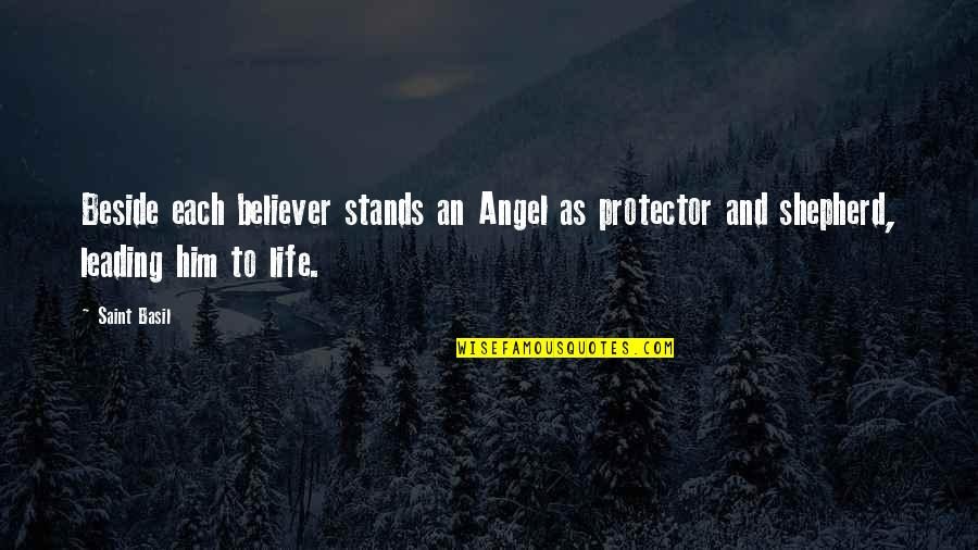 Protector Quotes By Saint Basil: Beside each believer stands an Angel as protector