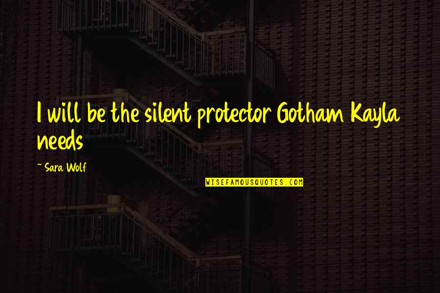 Protector Quotes By Sara Wolf: I will be the silent protector Gotham Kayla