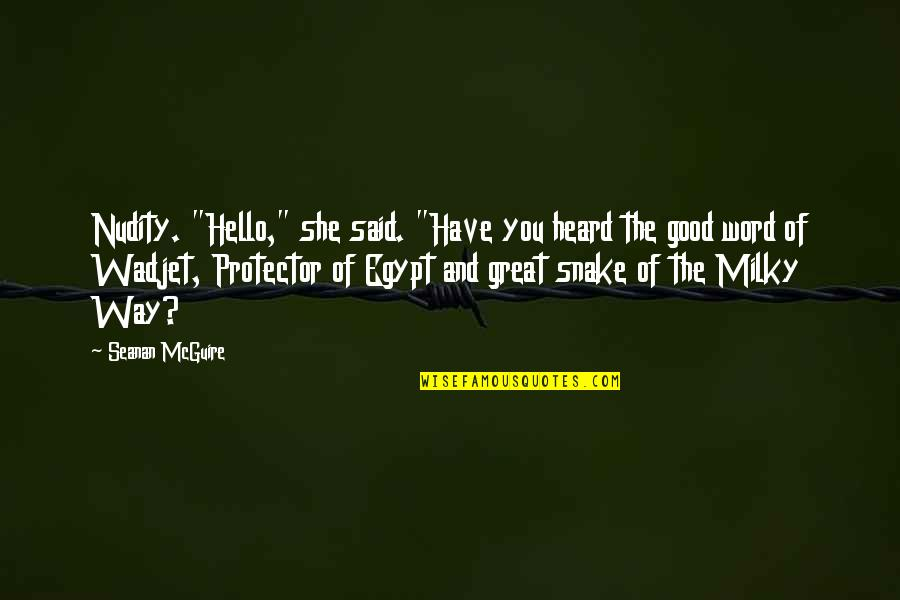 """Protector Quotes By Seanan McGuire: Nudity. """"Hello,"""" she said. """"Have you heard the"""