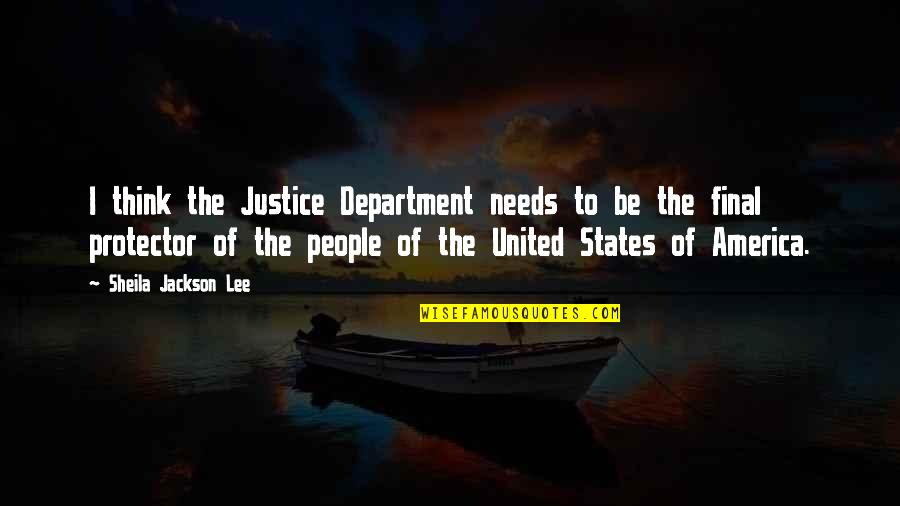 Protector Quotes By Sheila Jackson Lee: I think the Justice Department needs to be