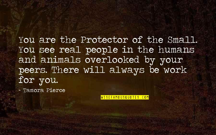 Protector Quotes By Tamora Pierce: You are the Protector of the Small. You