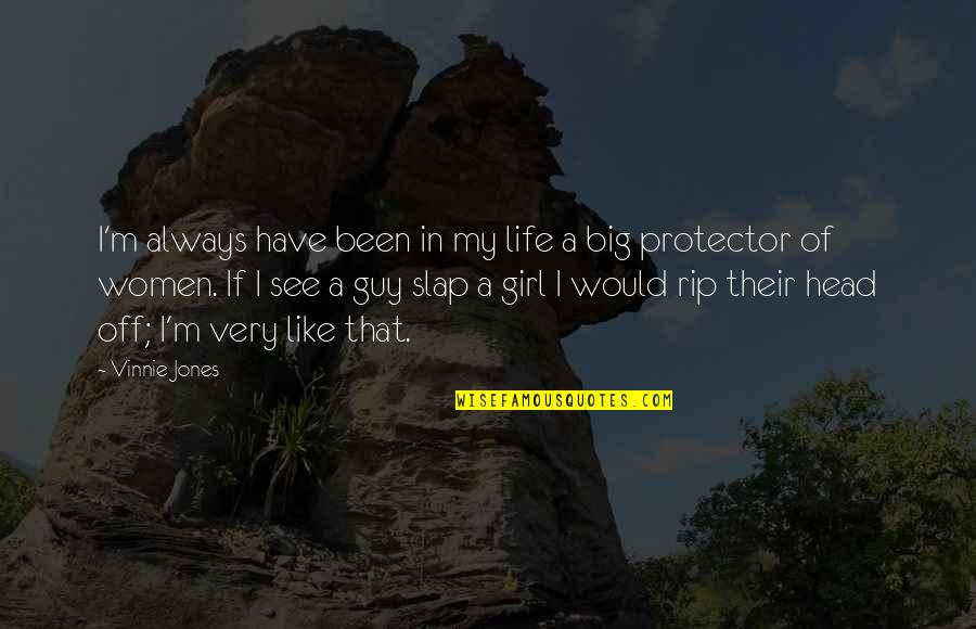 Protector Quotes By Vinnie Jones: I'm always have been in my life a