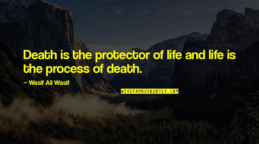 Protector Quotes By Wasif Ali Wasif: Death is the protector of life and life