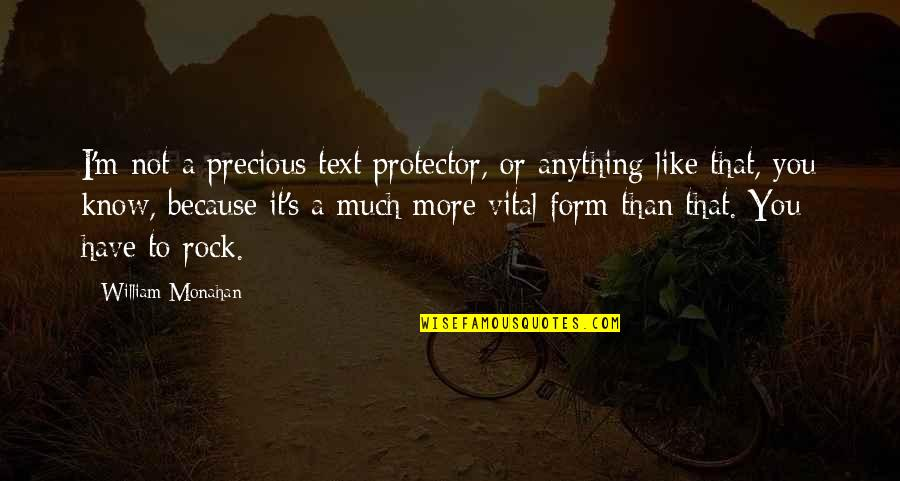 Protector Quotes By William Monahan: I'm not a precious text protector, or anything