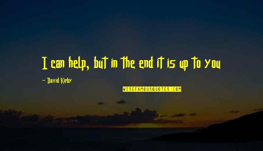 Prototypic Quotes By David Kirby: I can help, but in the end it