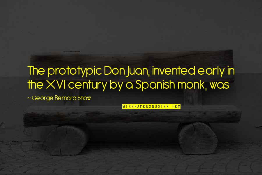 Prototypic Quotes By George Bernard Shaw: The prototypic Don Juan, invented early in the