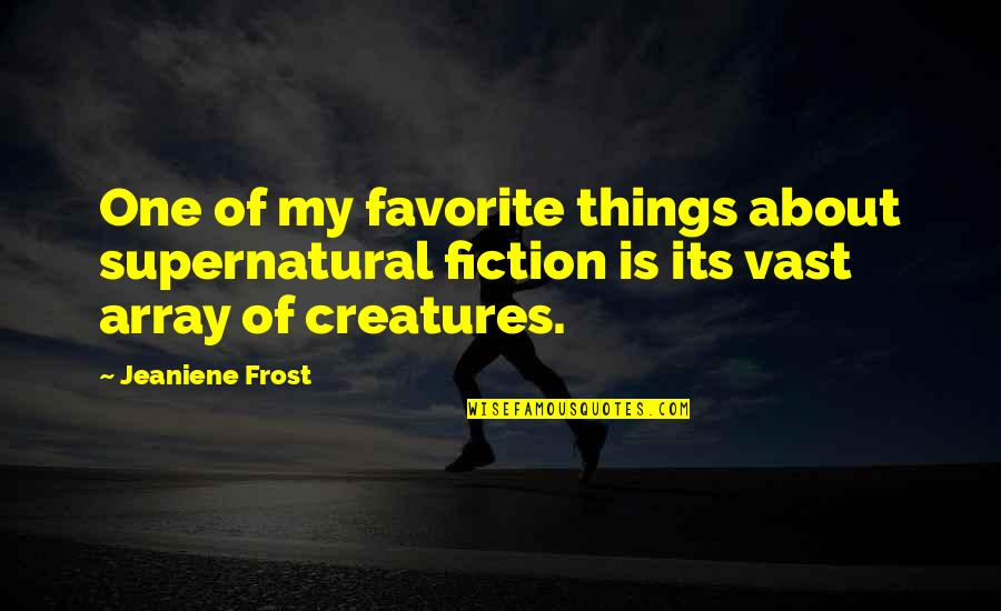 Prototypic Quotes By Jeaniene Frost: One of my favorite things about supernatural fiction