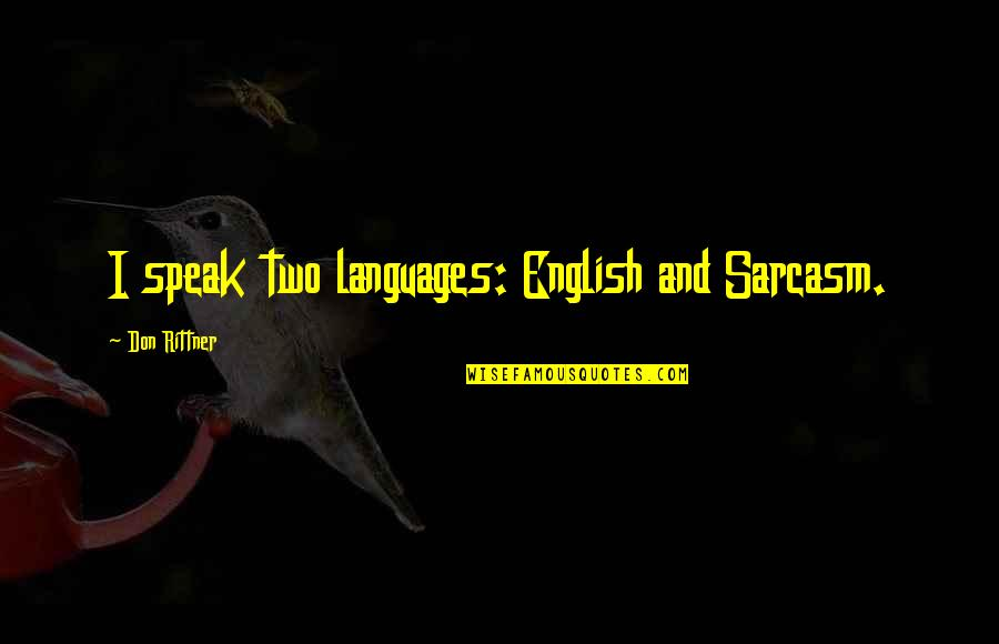 Proturbance Quotes By Don Rittner: I speak two languages: English and Sarcasm.